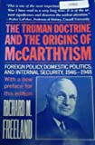 The Truman Doctrine and the Origins of McCarthyism : Foreign Policy, Domestic Policy, and Internal Security, 1946-48, Freeland, Richard M., 0814725767
