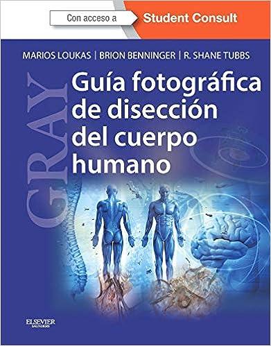 Gray. Guía Fotográfica De Disección Del Cuerpo Humano por Marios Loukas Md  Phd epub