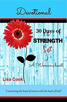30 Days of Strength for a Woman's Heart: Woman's Devotional by [Cook, Lisa]