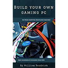 Build Your Own Gaming PC: No Prior Knowledge Needed (English Edition)