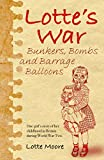 Lotte's War: Bunkers, Bombs and Barrage Balloons