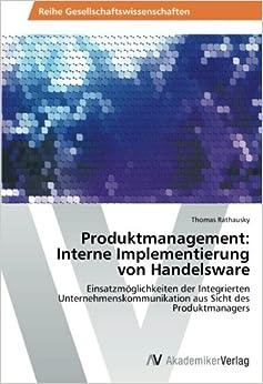 Book Produktmanagement: Interne Implementierung von Handelsware: Einsatzmöglichkeiten der Integrierten Unternehmenskommunikation aus Sicht des Produktmanagers