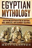 Egyptian Mythology: Captivating Egyptian Myths of