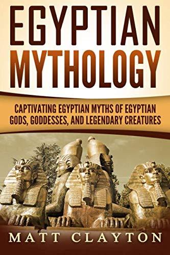 Egyptian Mythology: Captivating Egyptian Myths of...