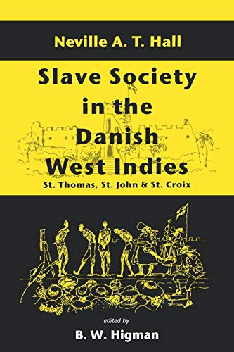 Slave Society In The Danish West Indies: St Thomas, St John And St Croix (History Of St Thomas Us Virgin Islands)