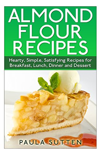 Download almond flour recipes hearty simple satisfying recipes download almond flour recipes hearty simple satisfying recipes for breakfast lunch dinner and dessert book pdf audio idak8r5ol forumfinder Image collections