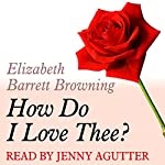 A Dozen Red Roses: How Do I Love Thee | Elizabeth Barrett Browning