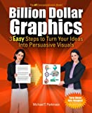 img - for Billion Dollar Graphics: 3 Easy Steps to Turn Your Ideas into Persuasive Visuals book / textbook / text book