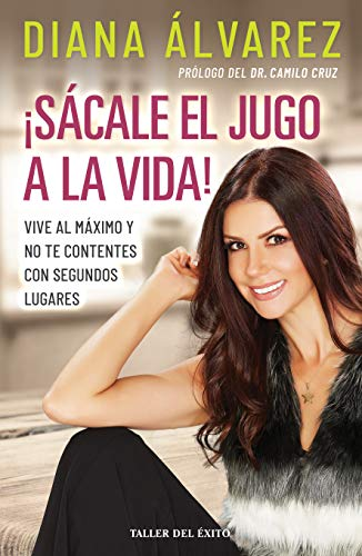 scale el jugo a la vida decide ser feliz y deja de quejarte spanish edition