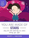 you are made of stars why life and leadership are about shining your light