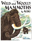 Wild and Woolly Mammoths: Revised Edition (Trophy Picture Books (Paperback))