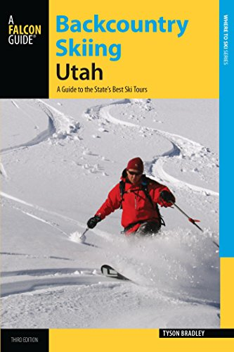 (Backcountry Skiing Utah: A Guide to the State's Best Ski Tours (Backcountry Skiing)