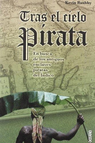 Descargar Libro Tras El Cielo Pirata: Una Guía Fascinante A Uno De Los Lugares Más Remotos Del Mundo Kevin Rushby