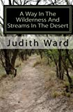 A Way in the Wilderness and Streams in the Desert, Judith Ward, 1453786570