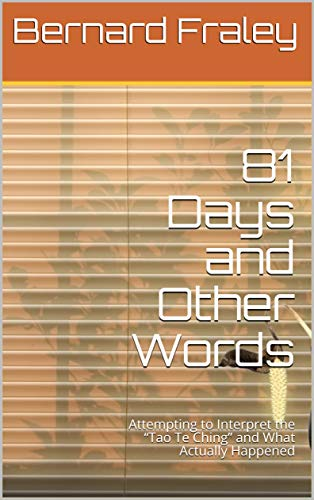 """81 Days and Other Words: Attempting to Interpret the """"Tao Te Ching"""" and What Actually Happened"""