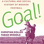 Goal!: A Cultural and Social History of Modern Football | Christian Koller,Fabian Brandle