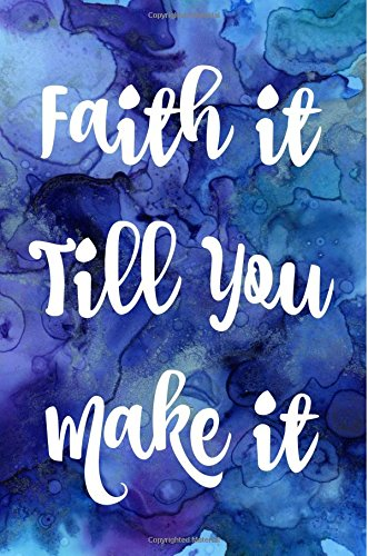 Download Faith it till you make it: Blank Journal, Notebook,6x9,Can be used for College or For Bible journaling,Inspirational Journals,Gifts,Christmas,Birthday pdf