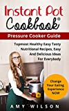 Instant Pot Cookbook : Pressure Cooker Guide, Top Most Healthy, Nutritional  and Delicious Recipes for everybody. (Instant pot slow cooker, electric pressure ... lunch, dessert, dinner, snacks, for two)