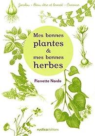Mes bonnes plantes et mes bonnes herbes par Pierrette Nardo