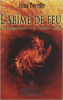 LAbîme du feu : Lenseignement dun Maitre Soufi