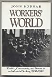 Workers' World : Kinship, Community and Protest in an Industrial Society, 1900-1940, Bodnar, John, 080182785X