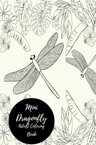 Mini Dragonfly Adult Coloring Book: Travel To Go, Small Portable, Relaxing Coloring Book For Grownups, Men, & Women. Moderate & Intricate One Sided Designs & Patterns For Leisure & Relaxation.