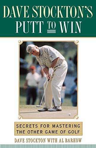 Dave Stockton's Putt to Win: Secrets For Mastering the Other Game of Golf by Dave Stockton - Shopping Mall Stockton