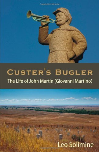 Book: Custer's Bugler - The Life of John Martin (Giovanni Martino) by Leo Solimine
