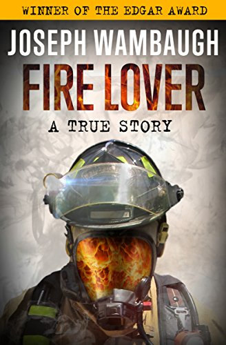 "An ambitious firefighter hunts a notorious arsonist in the Edgar–winning true crime story the Times calls ""stranger than fiction.""  Fire Lover by Joseph Wambaugh"