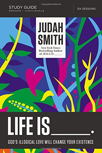 Life Is _____ Study Guide: God's Illogical Love Will Change Your Existence [Judah Smith] (Tapa Blanda)