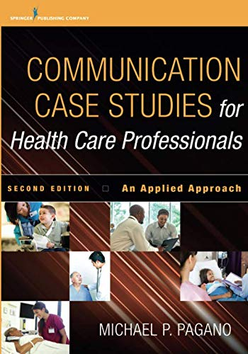 Communication Case Studies for Health Care Professionals, Second Edition: An Applied Approach (Ethical Issues In Public Relations Case Studies)