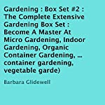 The Complete Extensive Gardening Box Set #2: Become a Master at Micro Gardening, Indoor Gardening, Organic Container Gardening, and DIY Herbal Gardening | Barbara Glidewell