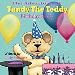 The Birthday Party: The Adventures of Tandy the Teddy, Book 2 | Chely Schwartz
