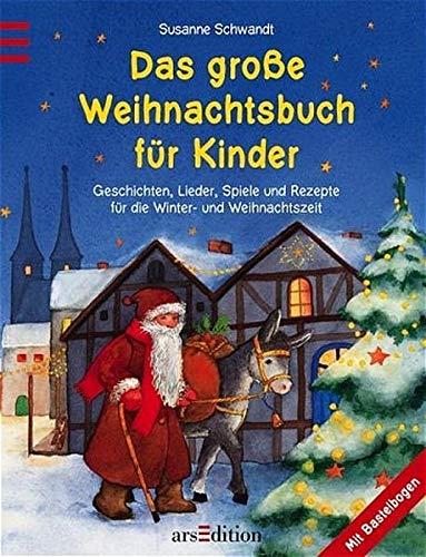 Das grosse Weihnachtsbuch für Kinder: Geschichten, Lieder, Spiele und Rezepte für die Winter- und Weihnachtszeit