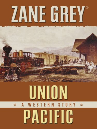 Union Pacific: A Western Story (Five Star First Edition Western) (Western Union Zane Grey)