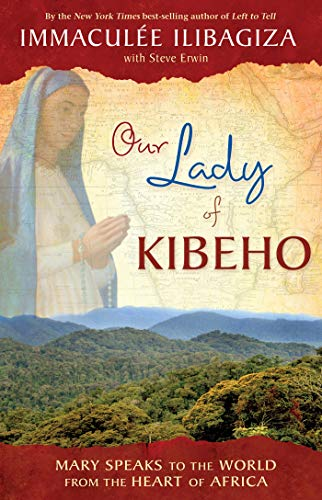 Our Lady Angels - Our Lady of Kibeho: Mary Speaks to the World from the Heart of Africa