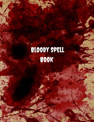 Bloody Spell Book: Bloody Spell Book -Spell Paper and blank pages Journal - Spell Book for witches, wiccans  to Journal Large 8.5 x 11 / Soft Cover ... Notebook Halloween  (Wicca Grimoire)