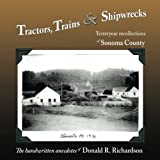 img - for Tractors, Trains & Shipwrecks: Yesteryear Recollections of Sonoma County book / textbook / text book