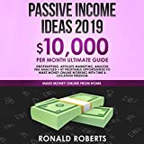 Passive Income Ideas 2019: $10,000/month Ultimate Guide - Dropshipping, Affiliate Marketing, Amazon FBA Analyzed + 47 Profitable Opportunities to Make...