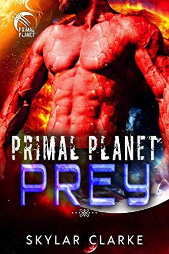 Primal Planet Prey: SciFi Fated Alien Romance (Dragon Shifters of Veloria Book 5)