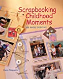 Scrapbooking Childhood Moments, Karen Delquadro, 1402717717