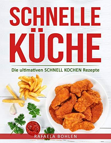 Schnelle Küche: Die Ultimativen SCHNELL KOCHEN Rezepte (German Edition)  (German) Paperback U2013 September 28, 2018
