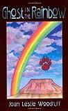 Ghost in the Rainbow, Joan L. Woodruff, 1587361477