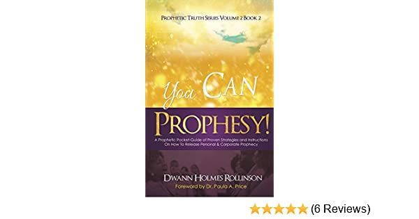 You Can Prophesy: A Prophetic Pocket-Guide of Proven Strategies and  Instructions On How To Release Personal and Corporate Prophecy