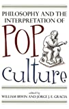 Philosophy and the Interpretation of Pop Culture, William Irwin and Jorge J. E. Gracia, 0742551741