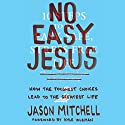 No Easy Jesus: How the Toughest Choices Lead to the Greatest Life Audiobook by Jason Mitchell, Kyle Idleman Narrated by Jason Mitchell