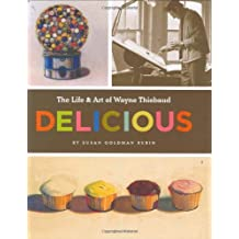 Delicious: The Art and Life of Wayne Thiebaud by Susan Goldman Rubin (2007-12-13)