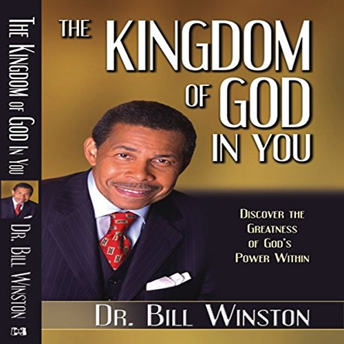 The Kingdom of God in You: Discover the Greatness of God's Power Within