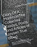 Diary Of A Madman:The Collected Essays, Posts, and Articles of Jaysen True Blood: Book 1: The Blog Posts From