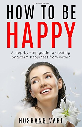 How to Be Happy: A step-by-step guid to creating long-term happiness from within PDF